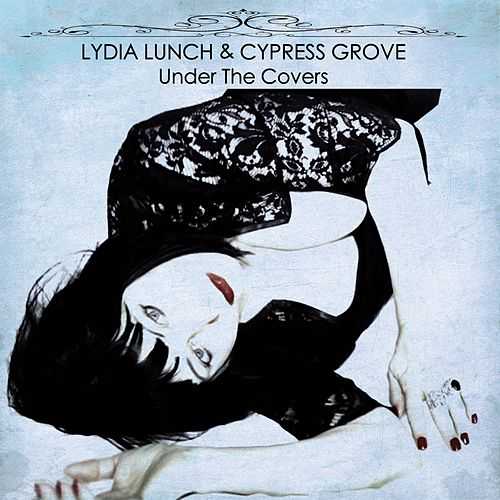 Under the Covers von Lydia Lunch
