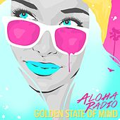 Golden State of Mind by Aloha Radio