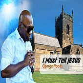 I Must Tell Jesus - Single by George Nooks