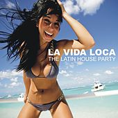 La Vida Loca - The Latin House Party by Various Artists