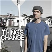 Things Change - EP by Joshua Hales
