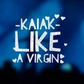 Like A Virgin de Kaiak