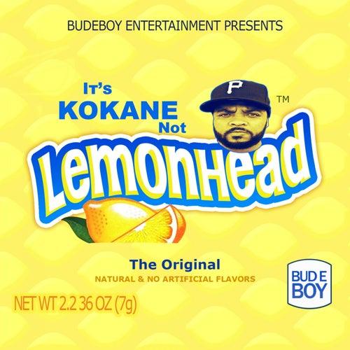 It's Kokane Not Lemonhead by Kokane