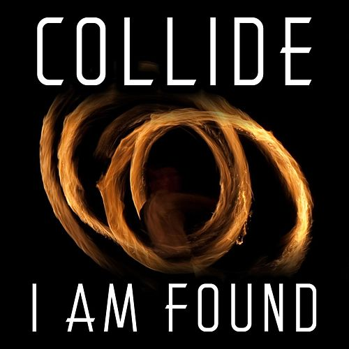 I Am Found by Collide
