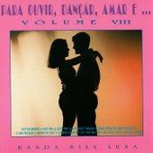 Para Ouvir, Dançar, Amar E... Vol. VIII by Banda Bill Luna