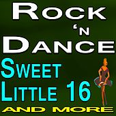 Rock 'n Dance Sweet Little Sixteen and more by Various Artists