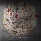 Troubled Thoughts Keep Her Fed by Shelley's Murder Boys