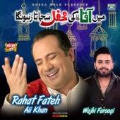 Main Aqa Ki Mehfil Sajata Rahunga by Rahat Fateh Ali Khan