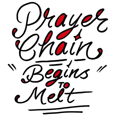 Begins To Melt by The Prayer Chain