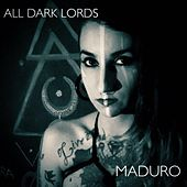 All Dark Lords by Maduro