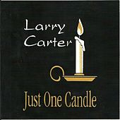 Just One Candle by Larry Carter