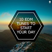 10 EDM Tunes to Start Your Day by Various Artists