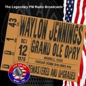 Legendary FM Broadcasts -  WSM-FM Gran Ole Opry,  Nashville Texas 12th October 1978 von Waylon Jennings