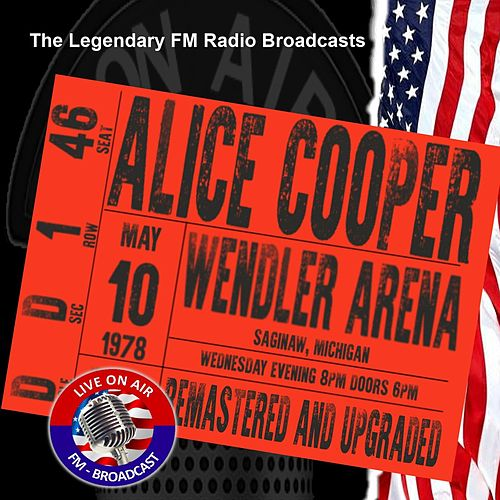 Legendary FM Broadcasts -  FM Broadcast Wendler Arena, Saginaw Michigan 10h May 1978 di Alice Cooper