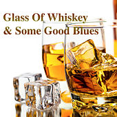 Glass Of Whiskey & Some Good Blues de Various Artists