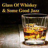 Glass Of Whiskey & Some Good Jazz by Various Artists
