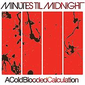 A Cold-Blooded Calculation de Minutes Til Midnight