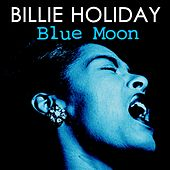 Billie Holiday Blue Moon by Billie Holiday