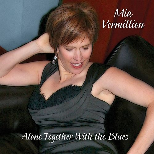 Alone Together With the Blues by Mia Vermillion