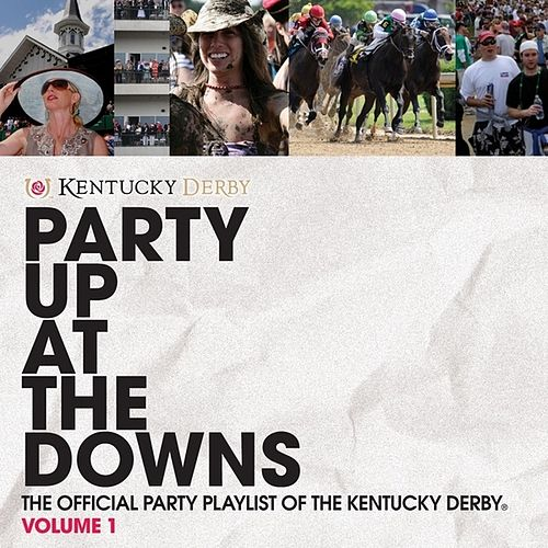 Party Up At the Downs - The Official Party Playlist of the Kentucky Derby, Volume 1 by Various Artists