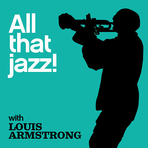 All That Jazz! by Louis Armstrong