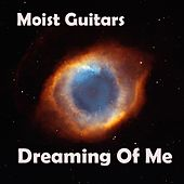Dreaming of Me by Moist Guitars
