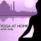 Yoga at Home with Kids - Child Therapy Natural Sound for Mastering a Young Body & Mind by Yoga Music for Kids Masters