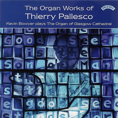 Thierry Pallesco: Organ Works by Kevin Bowyer