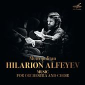 Metropolitan Hilarion Alfeyev: Music for Orchestra and Choir by Various Artists