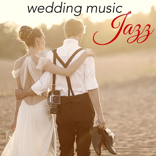Jazz Wedding Music – Smooth Jazz & Soft Chill Out Music for Wedding Parties by Various Artists