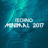 Techno Minimal 2017 by Various Artists