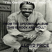 I'm Getting Over You by Lloyd Price