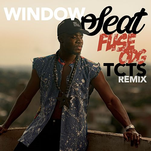Window Seat (TCTS Remix) by Fuse ODG