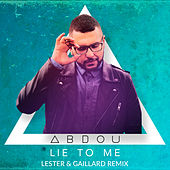 Lie To Me (Lester Williams & Gaillard Remix) by Abdou