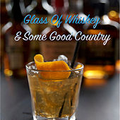 Glass Of Whiskey & Some Good Country by Various Artists