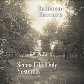 Seems Like Only Yesterday by Richmond Brothers