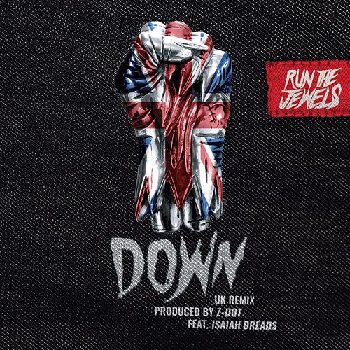Down (Z Dot UK Remix) by Run The Jewels