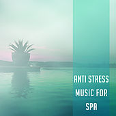 Anti Stress Music for Spa – Peaceful Nature Sounds for Relaxation, Beauty, Pure Massage, Calm Down, Therapy Music by S.P.A