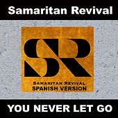 You Never Let Go (Spanish Version) by Samaritan Revival