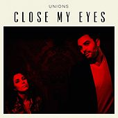 Close My Eyes by The Unions