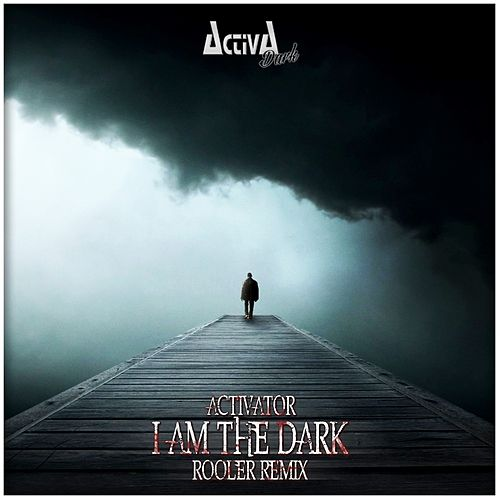 I Am the Dark (Rooler Remix) by Activator