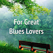 For Great Blues Lovers by Various Artists