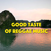 Good Taste Of Reggae Music by Various Artists