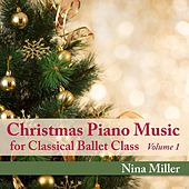 Christmas Piano Music for Classical Ballet Class, Vol. 1 by Nina Miller