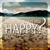 Whatever Makes You Happy? by Charles Schillings