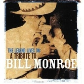 The Legend Lives On: A Tribute To Bill Monroe de Various Artists