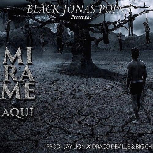 Mírame Aqui by Black Jonas Point