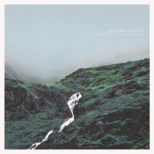 Everything (all at Once) by Arcane Roots