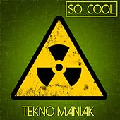 So Cool - Tekno Maniak by Various Artists