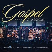 Gospel Goes Classical (Recorded Live at Carnival City Sa) by Various Artists